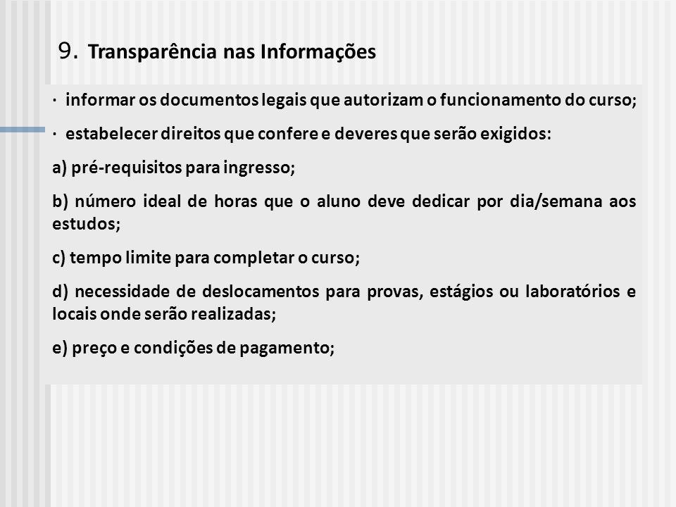 9. Transparência nas Informações · informar os documentos legais que autorizam o funcionamento do curso; · estabelecer direitos que confere e deveres