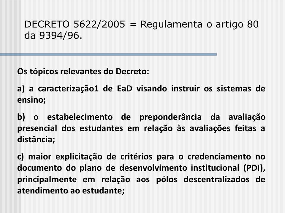 DECRETO 5622/2005 = Regulamenta o artigo 80 da 9394/96. Os tópicos relevantes do Decreto: a) a caracterização1 de EaD visando instruir os sistemas de