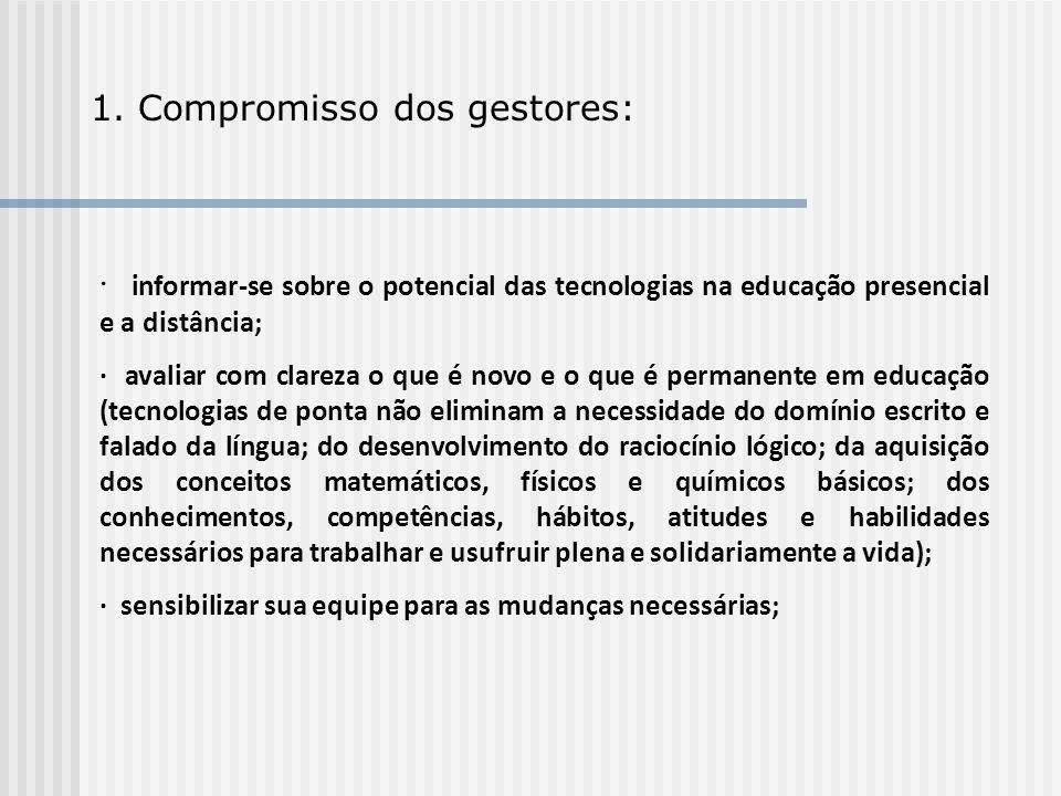 1. Compromisso dos gestores: · informar-se sobre o potencial das tecnologias na educação presencial e a distância; · avaliar com clareza o que é novo