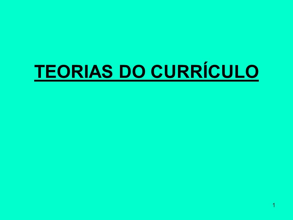 1 TEORIAS DO CURRÍCULO