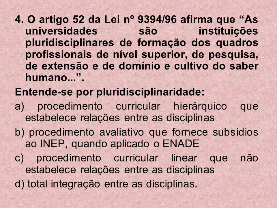 4. O artigo 52 da Lei nº 9394/96 afirma que As universidades são instituições pluridisciplinares de formação dos quadros profissionais de nível superi