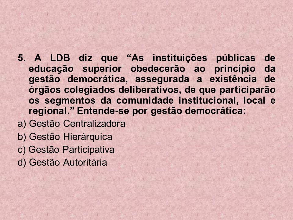 5. A LDB diz que As instituições públicas de educação superior obedecerão ao princípio da gestão democrática, assegurada a existência de órgãos colegi