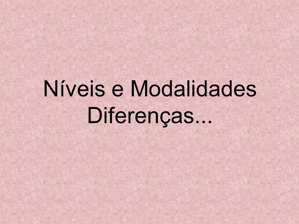 Níveis e Modalidades Diferenças...