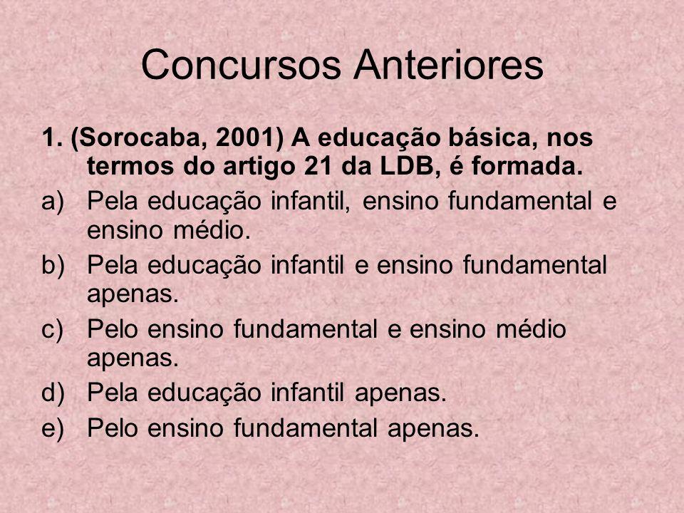 Concursos Anteriores 1. (Sorocaba, 2001) A educação básica, nos termos do artigo 21 da LDB, é formada. a)Pela educação infantil, ensino fundamental e