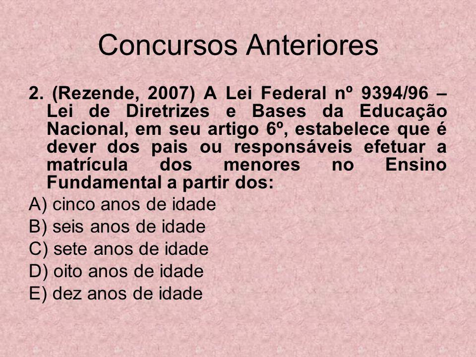 Concursos Anteriores 2. (Rezende, 2007) A Lei Federal nº 9394/96 – Lei de Diretrizes e Bases da Educação Nacional, em seu artigo 6º, estabelece que é