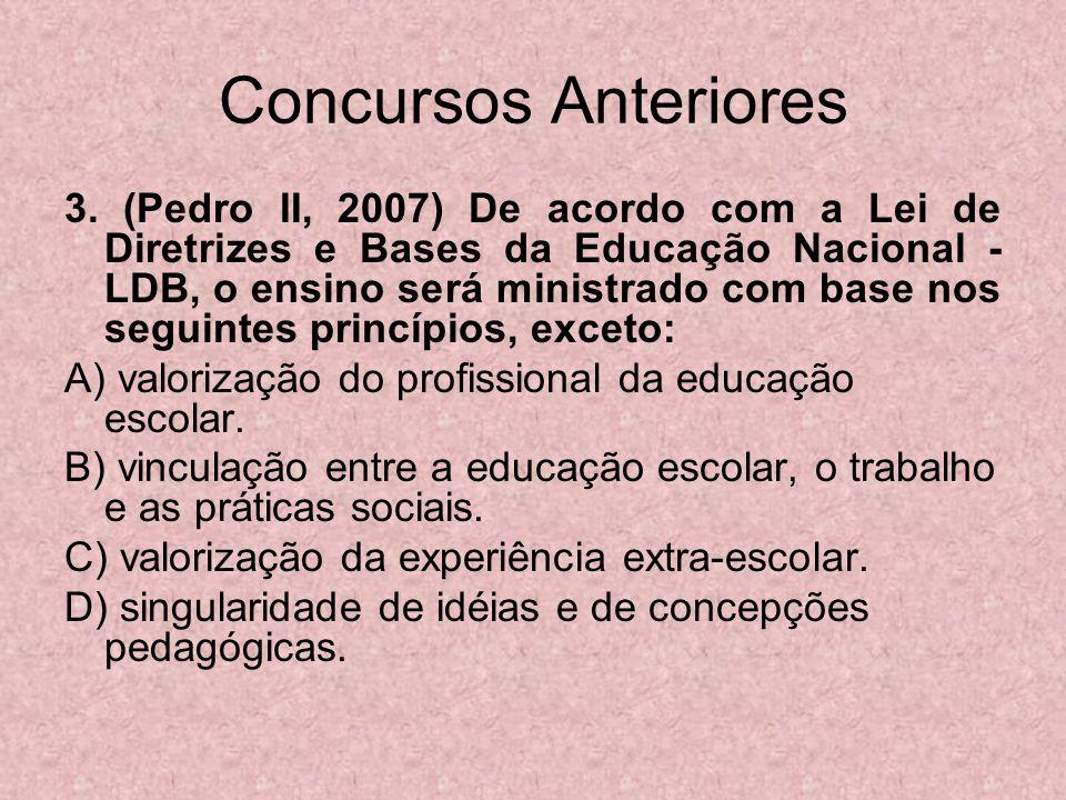 Concursos Anteriores 3. (Pedro II, 2007) De acordo com a Lei de Diretrizes e Bases da Educação Nacional - LDB, o ensino será ministrado com base nos s