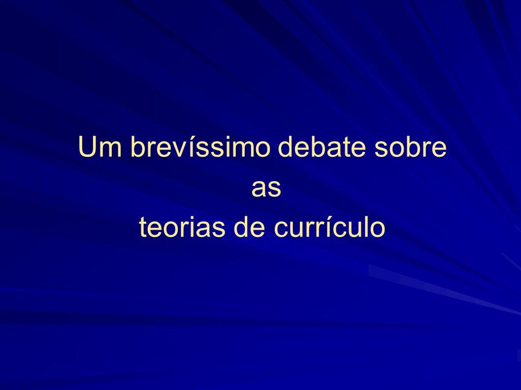 Um brevíssimo debate sobre as teorias de currículo