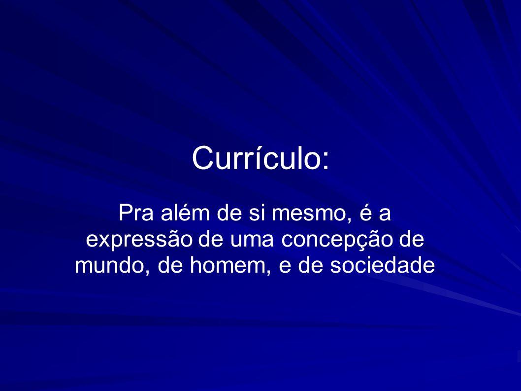 Currículo: Pra além de si mesmo, é a expressão de uma concepção de mundo, de homem, e de sociedade