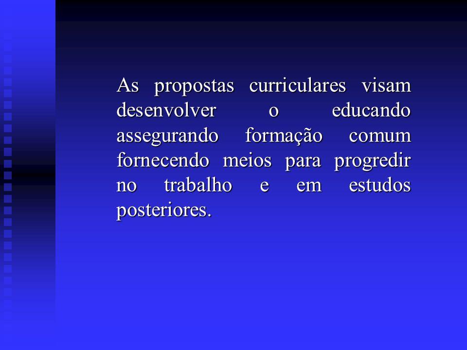 As propostas curriculares visam desenvolver o educando assegurando formação comum fornecendo meios para progredir no trabalho e em estudos posteriores