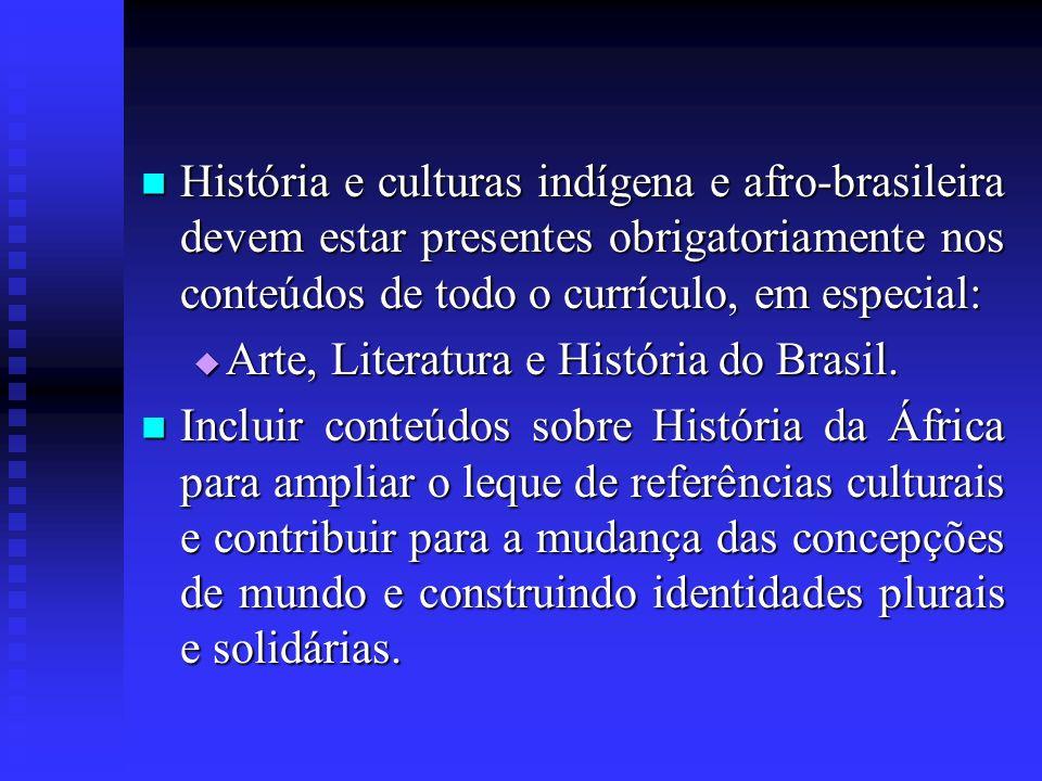 História e culturas indígena e afro-brasileira devem estar presentes obrigatoriamente nos conteúdos de todo o currículo, em especial: História e cultu