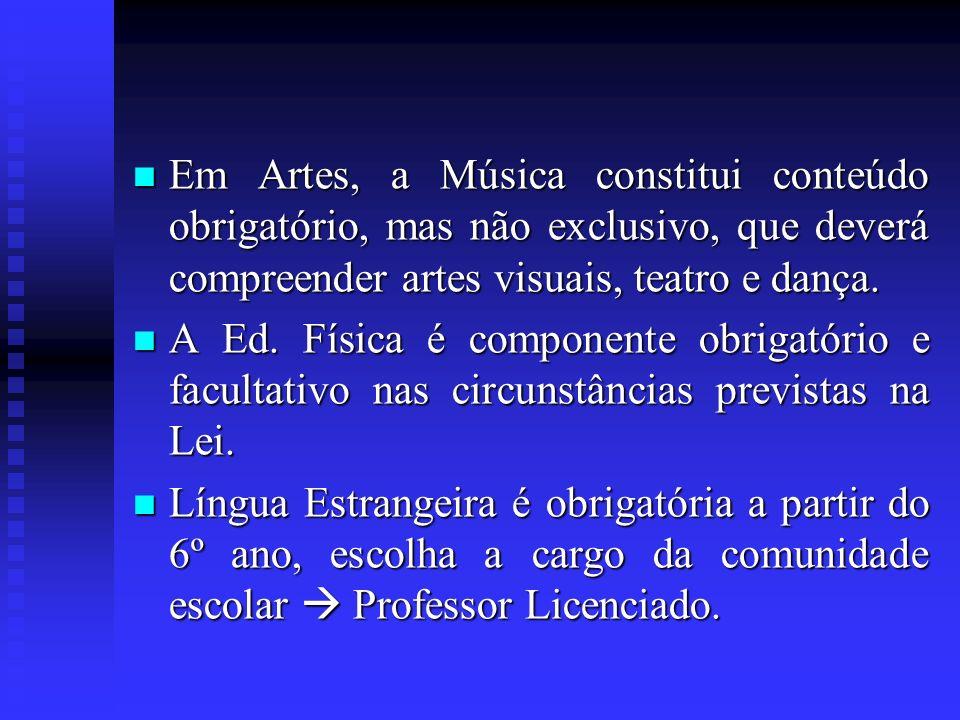 Em Artes, a Música constitui conteúdo obrigatório, mas não exclusivo, que deverá compreender artes visuais, teatro e dança. Em Artes, a Música constit