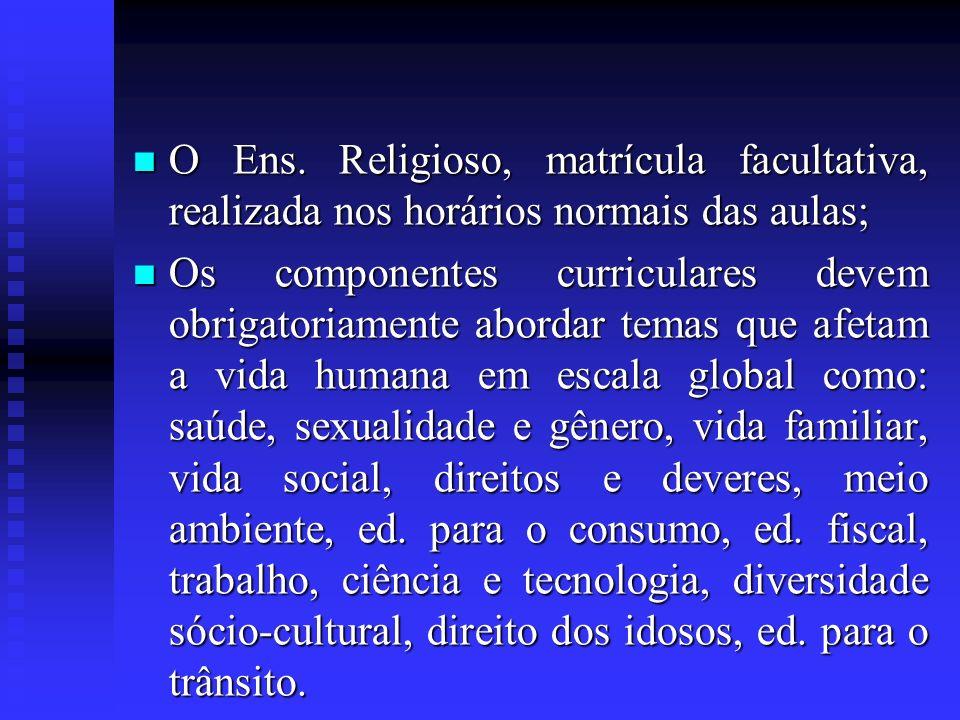 O Ens. Religioso, matrícula facultativa, realizada nos horários normais das aulas; O Ens. Religioso, matrícula facultativa, realizada nos horários nor