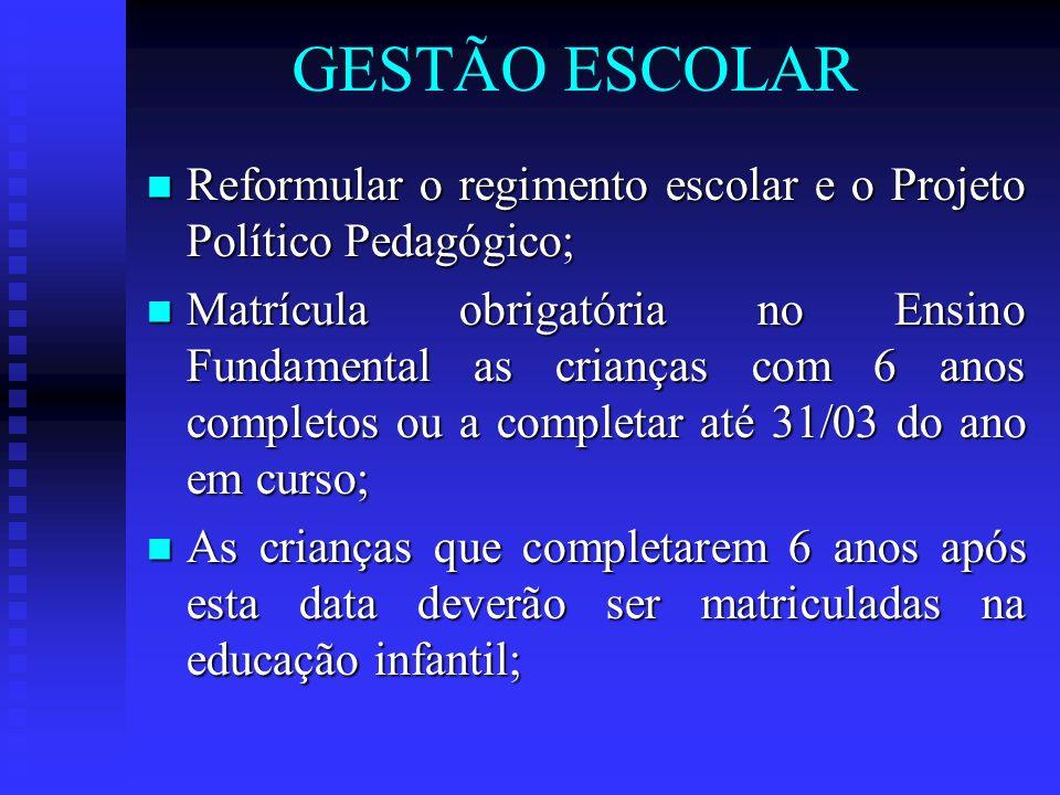 GESTÃO ESCOLAR Reformular o regimento escolar e o Projeto Político Pedagógico; Reformular o regimento escolar e o Projeto Político Pedagógico; Matrícu