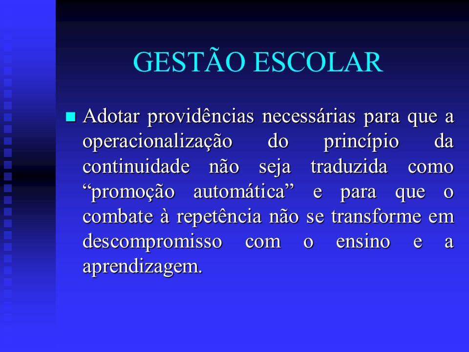 GESTÃO ESCOLAR Adotar providências necessárias para que a operacionalização do princípio da continuidade não seja traduzida como promoção automática e