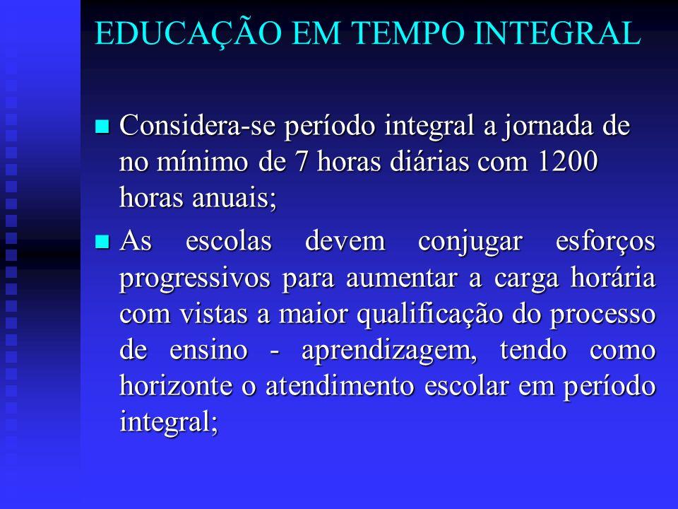 EDUCAÇÃO EM TEMPO INTEGRAL Considera-se período integral a jornada de no mínimo de 7 horas diárias com 1200 horas anuais; Considera-se período integra