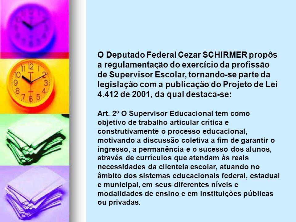 O Deputado Federal Cezar SCHIRMER propôs a regulamentação do exercício da profissão de Supervisor Escolar, tornando-se parte da legislação com a publi