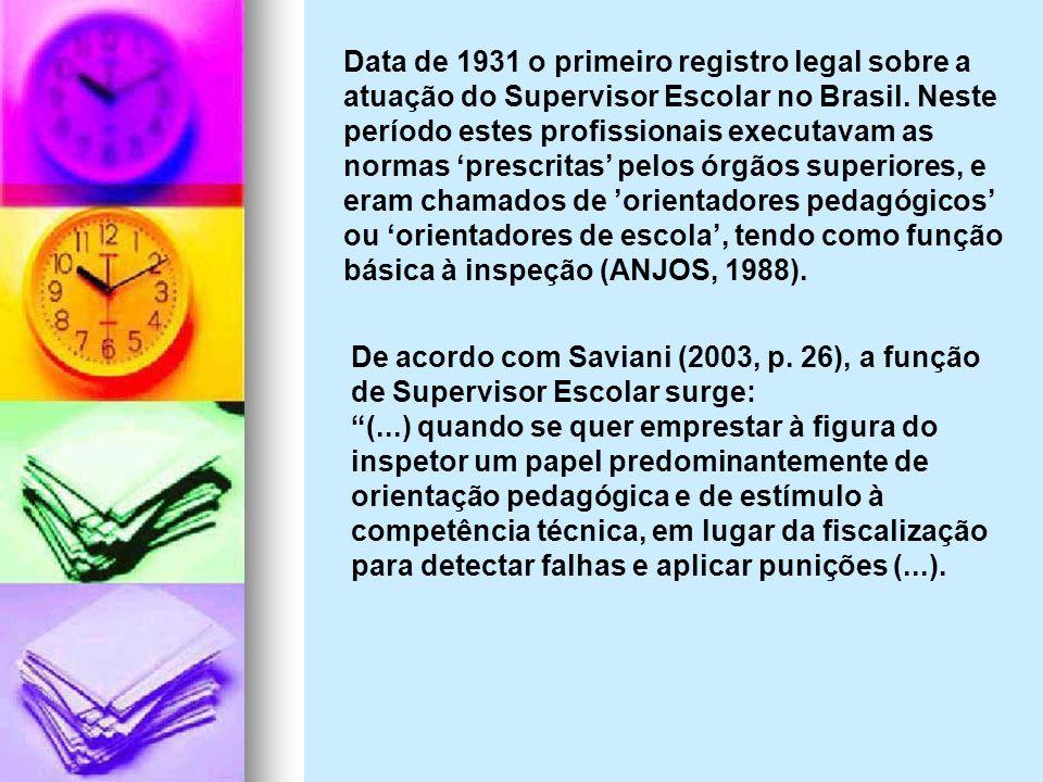 Data de 1931 o primeiro registro legal sobre a atuação do Supervisor Escolar no Brasil. Neste período estes profissionais executavam as normas prescri