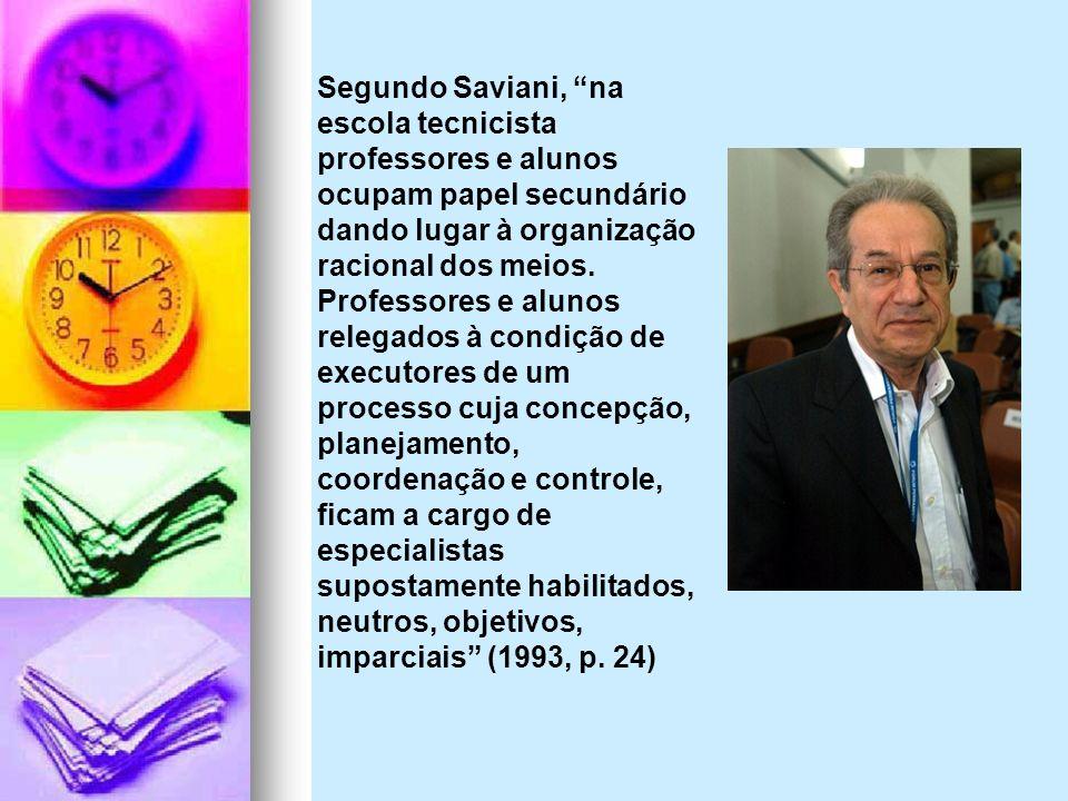 Segundo Saviani, na escola tecnicista professores e alunos ocupam papel secundário dando lugar à organização racional dos meios. Professores e alunos