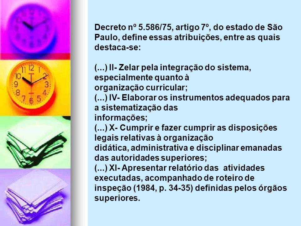Decreto nº 5.586/75, artigo 7º, do estado de São Paulo, define essas atribuições, entre as quais destaca-se: (...) II- Zelar pela integração do sistem