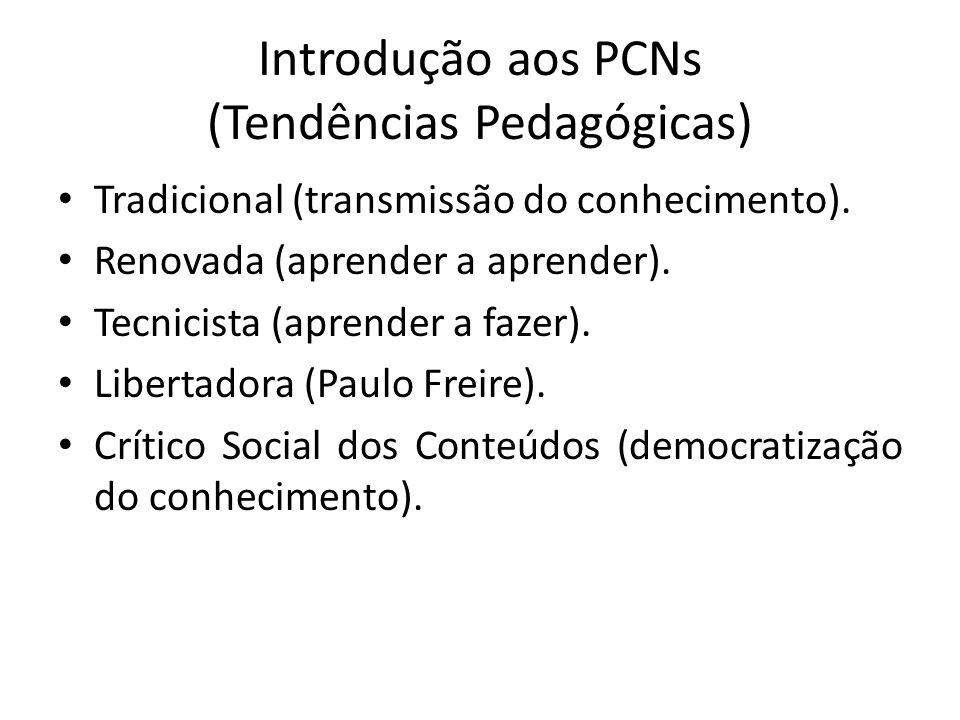 Introdução aos PCNs (Tendências Pedagógicas) Tradicional (transmissão do conhecimento). Renovada (aprender a aprender). Tecnicista (aprender a fazer).