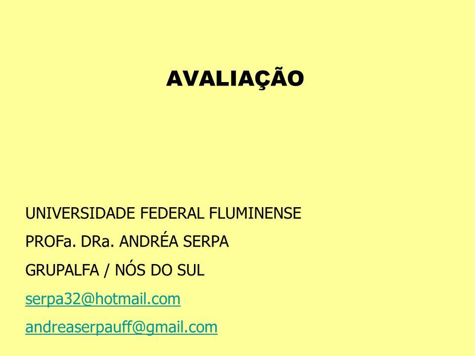 AVALIAÇÃO UNIVERSIDADE FEDERAL FLUMINENSE PROFa. DRa. ANDRÉA SERPA GRUPALFA / NÓS DO SUL serpa32@hotmail.com andreaserpauff@gmail.com