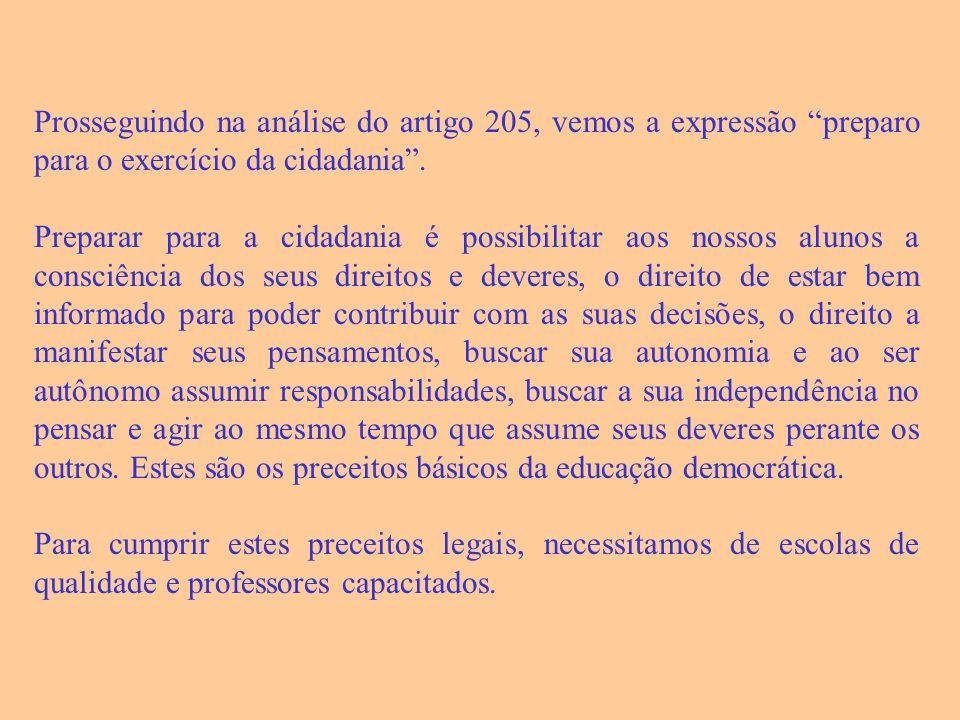 Prosseguindo na análise do artigo 205, vemos a expressão preparo para o exercício da cidadania.