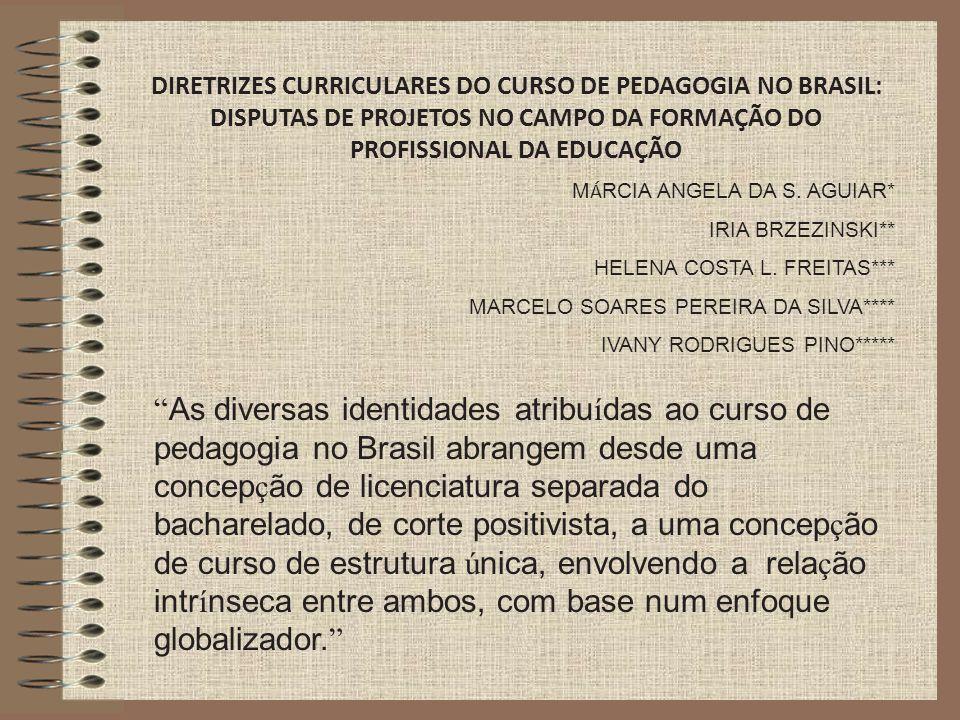 DIRETRIZES CURRICULARES DO CURSO DE PEDAGOGIA NO BRASIL: DISPUTAS DE PROJETOS NO CAMPO DA FORMAÇÃO DO PROFISSIONAL DA EDUCAÇÃO M Á RCIA ANGELA DA S. A