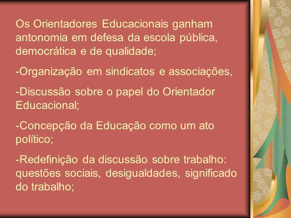 Os Orientadores Educacionais ganham antonomia em defesa da escola pública, democrática e de qualidade; -Organização em sindicatos e associações, -Disc