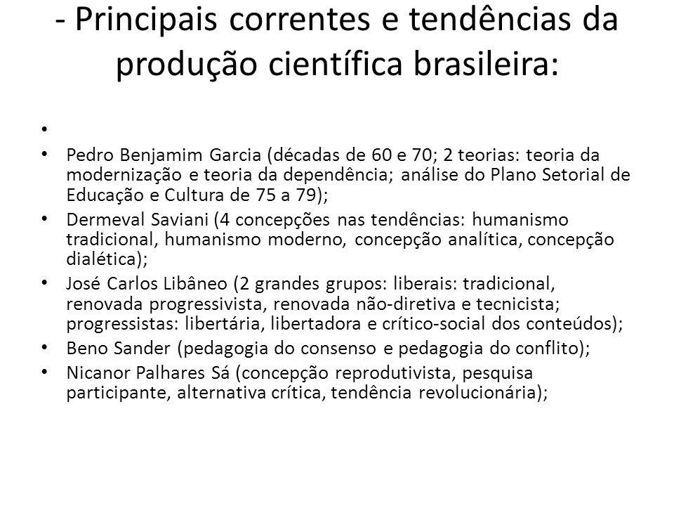 - Principais correntes e tendências da produção científica brasileira: Pedro Benjamim Garcia (décadas de 60 e 70; 2 teorias: teoria da modernização e