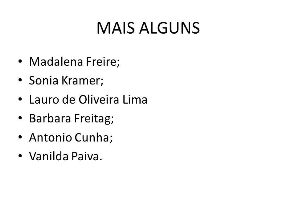 MAIS ALGUNS Madalena Freire; Sonia Kramer; Lauro de Oliveira Lima Barbara Freitag; Antonio Cunha; Vanilda Paiva.