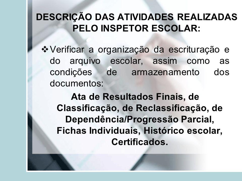 DESCRIÇÃO DAS ATIVIDADES REALIZADAS PELO INSPETOR ESCOLAR: Verificar a organização da escrituração e do arquivo escolar, assim como as condições de ar