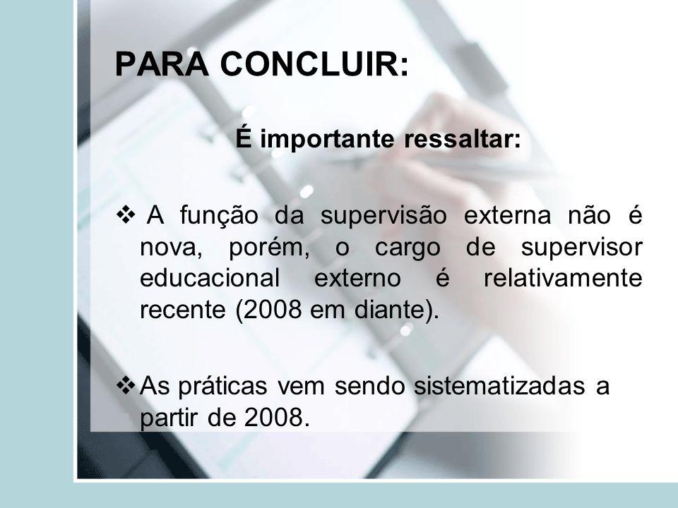 PARA CONCLUIR: É importante ressaltar: A função da supervisão externa não é nova, porém, o cargo de supervisor educacional externo é relativamente rec