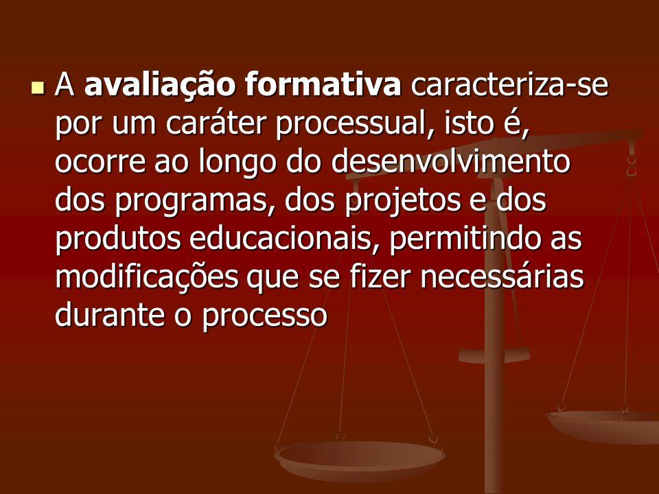 A avaliação formativa caracteriza-se por um caráter processual, isto é, ocorre ao longo do desenvolvimento dos programas, dos projetos e dos produtos