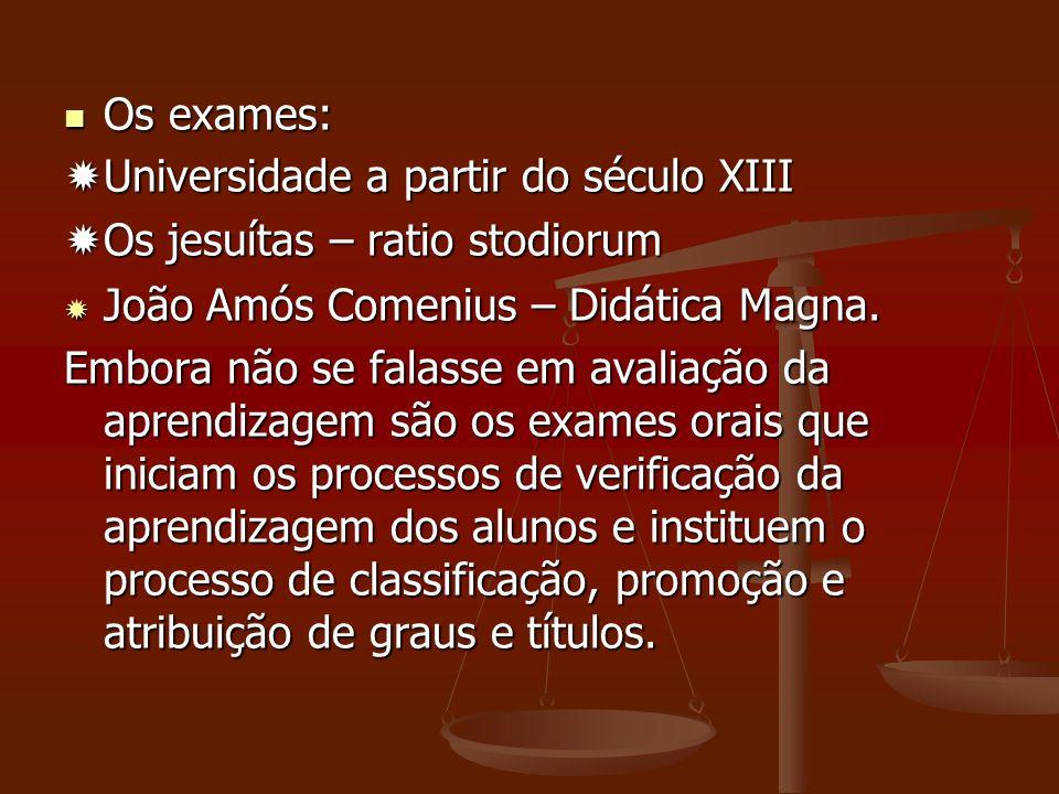 Os exames: Os exames: Universidade a partir do século XIII Universidade a partir do século XIII Os jesuítas – ratio stodiorum Os jesuítas – ratio stod