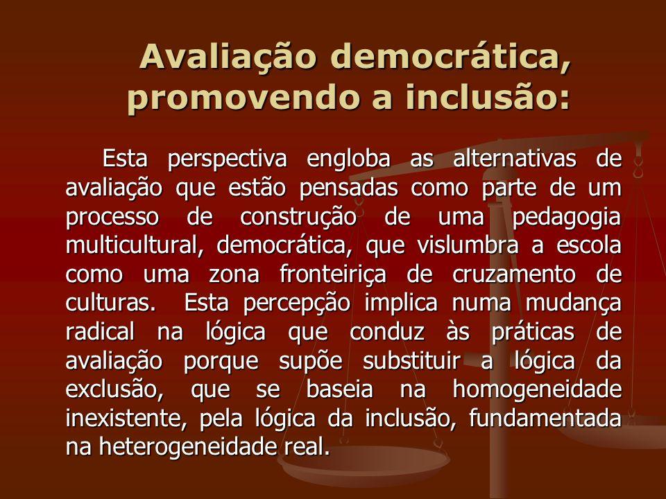 Avaliação democrática, promovendo a inclusão: Avaliação democrática, promovendo a inclusão: Esta perspectiva engloba as alternativas de avaliação que