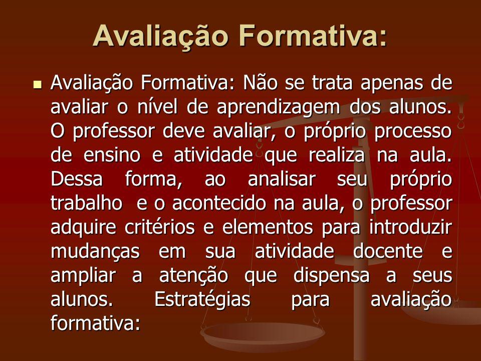 Avaliação Formativa: Avaliação Formativa: Não se trata apenas de avaliar o nível de aprendizagem dos alunos. O professor deve avaliar, o próprio proce