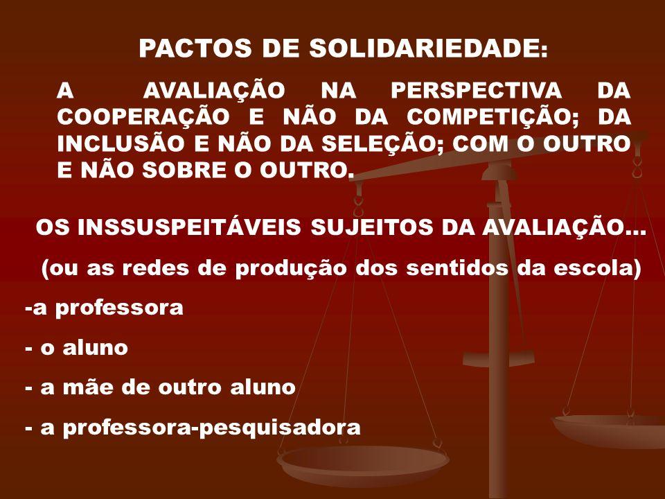 PACTOS DE SOLIDARIEDADE : A AVALIAÇÃO NA PERSPECTIVA DA COOPERAÇÃO E NÃO DA COMPETIÇÃO; DA INCLUSÃO E NÃO DA SELEÇÃO; COM O OUTRO E NÃO SOBRE O OUTRO.