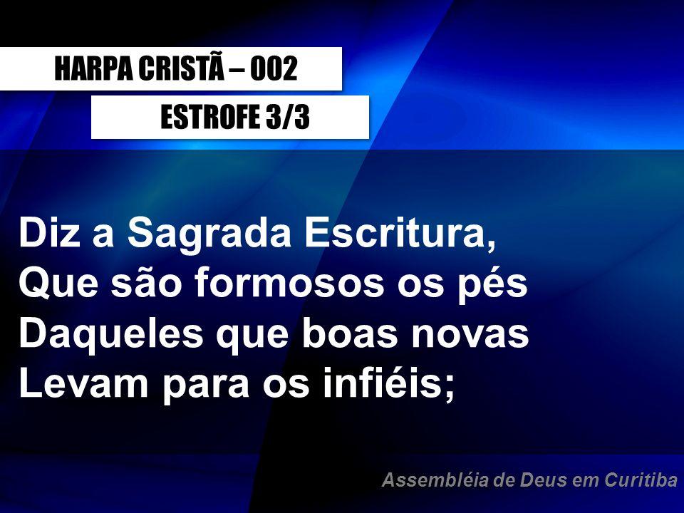 ESTROFE 3/3 HARPA CRISTÃ – 002 Diz a Sagrada Escritura, Que são formosos os pés Daqueles que boas novas Levam para os infiéis; Assembléia de Deus em C