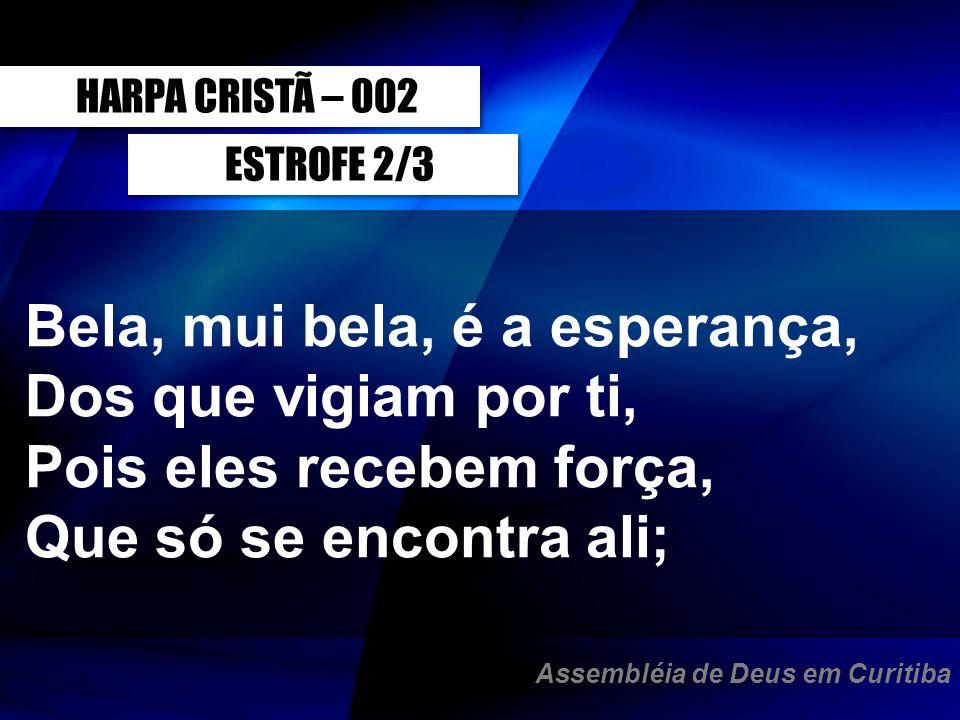 ESTROFE 2/3 HARPA CRISTÃ – 002 Os que procuram chegar Ao teu regaço, ó Sião, Livres serão de pecar E de toda a tentação.