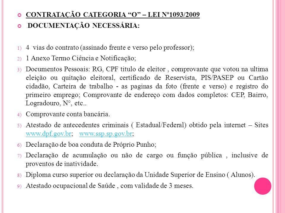 CONTRATAÇÃO CATEGORIA O – LEI Nº1093/2009 DOCUMENTAÇÃO NECESSÁRIA: 1) 4 vias do contrato (assinado frente e verso pelo professor); 2) 1 Anexo Termo Ci