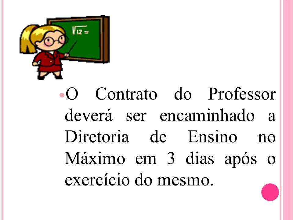 O Contrato do Professor deverá ser encaminhado a Diretoria de Ensino no Máximo em 3 dias após o exercício do mesmo.