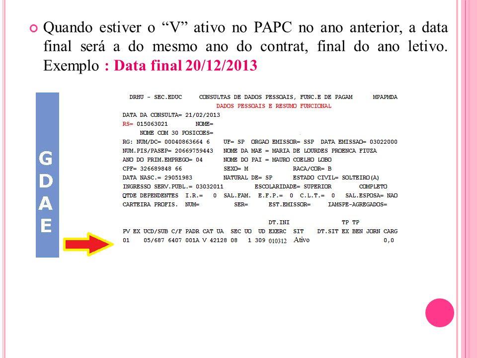 Quando estiver o V ativo no PAPC no ano anterior, a data final será a do mesmo ano do contrat, final do ano letivo. Exemplo : Data final 20/12/2013