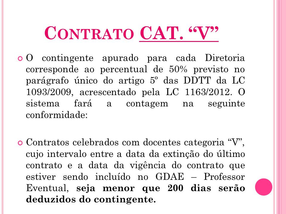 C ONTRATO CAT. V O contingente apurado para cada Diretoria corresponde ao percentual de 50% previsto no parágrafo único do artigo 5º das DDTT da LC 10