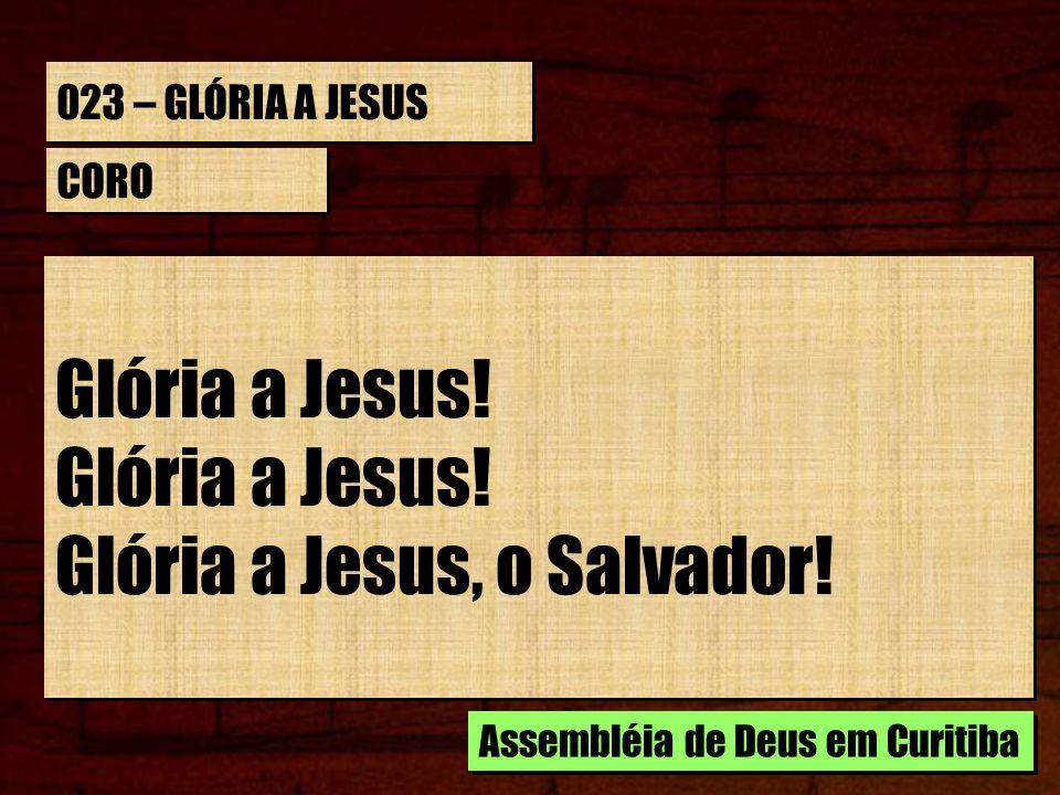023 – GLÓRIA A JESUS ESTROFE 5/5 Por nós, na cruz, sofreu a dor, Com sangue fomos nós comprados, E do pecado resgatados.