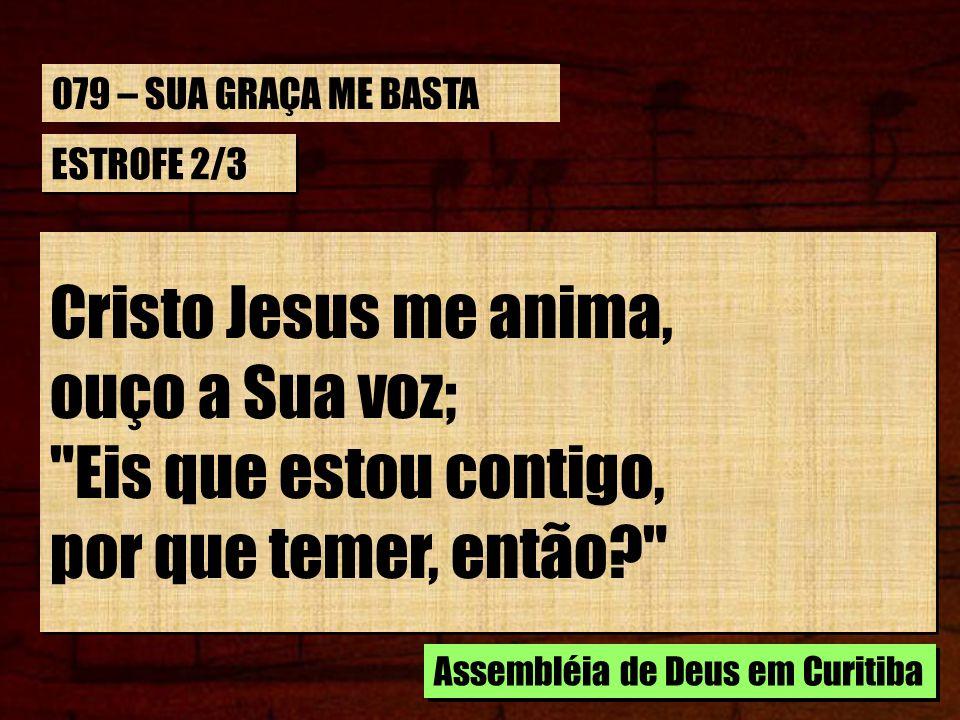 ESTROFE 2/3 Cristo Jesus me anima, ouço a Sua voz;