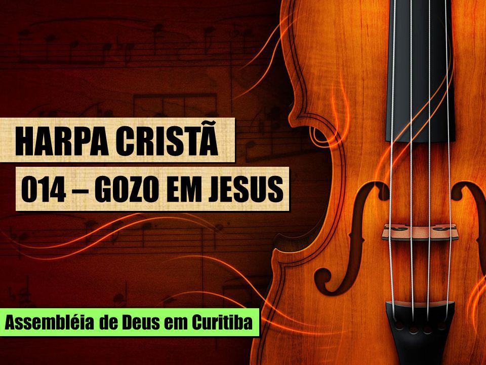 HARPA CRISTÃ 014 – GOZO EM JESUS Assembléia de Deus em Curitiba