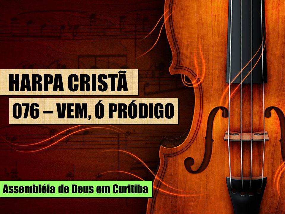 HARPA CRISTÃ 076 – VEM, Ó PRÓDIGO Assembléia de Deus em Curitiba