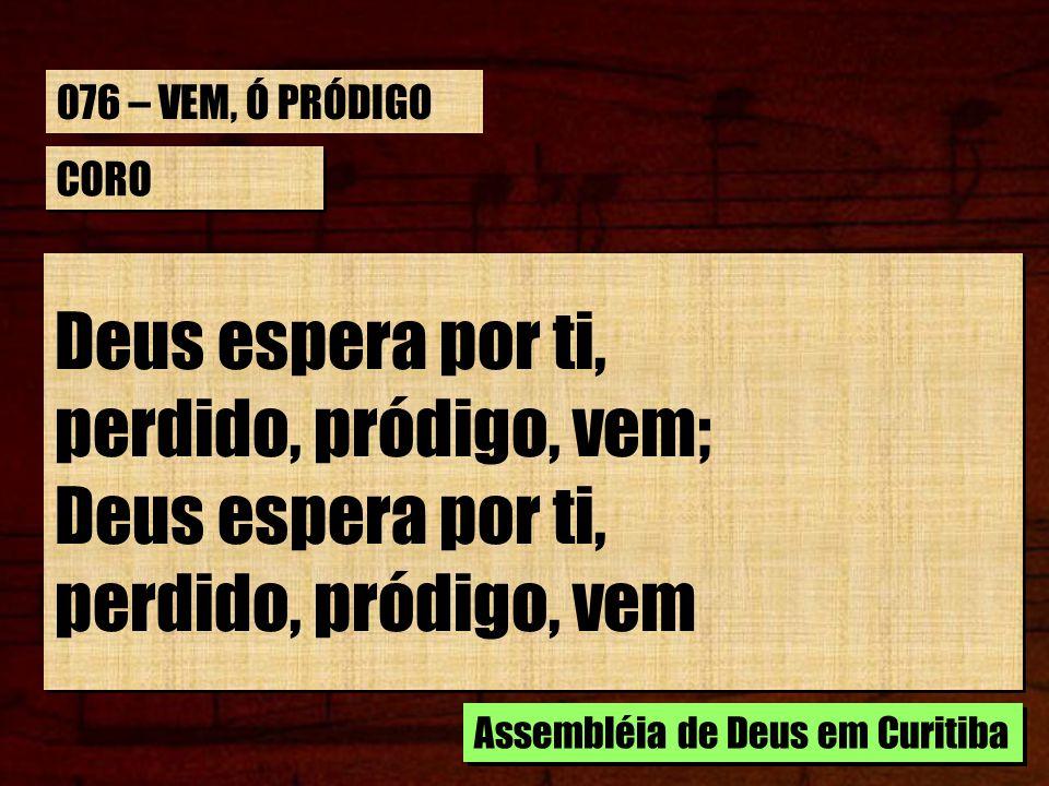 ESTROFE 3/3 Lá na casa do Pai, abundância há de pão; Ouve-O chamando, sim, chamando a ti; Lá na casa do Pai, abundância há de pão; Ouve-O chamando, sim, chamando a ti; Assembléia de Deus em Curitiba 076 – VEM, Ó PRÓDIGO