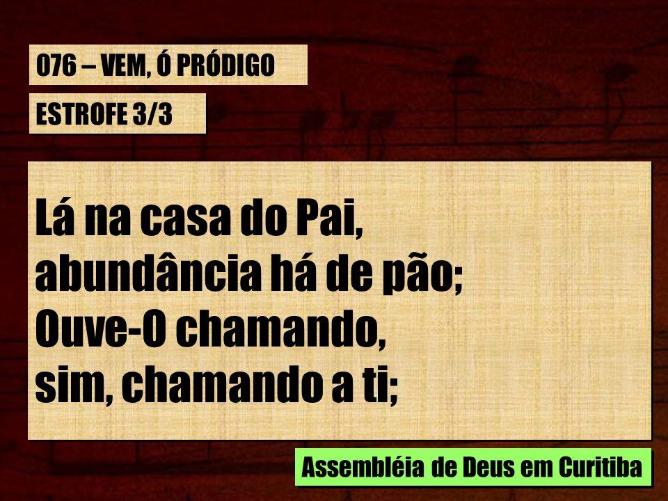 ESTROFE 3/3 Lá na casa do Pai, abundância há de pão; Ouve-O chamando, sim, chamando a ti; Lá na casa do Pai, abundância há de pão; Ouve-O chamando, si