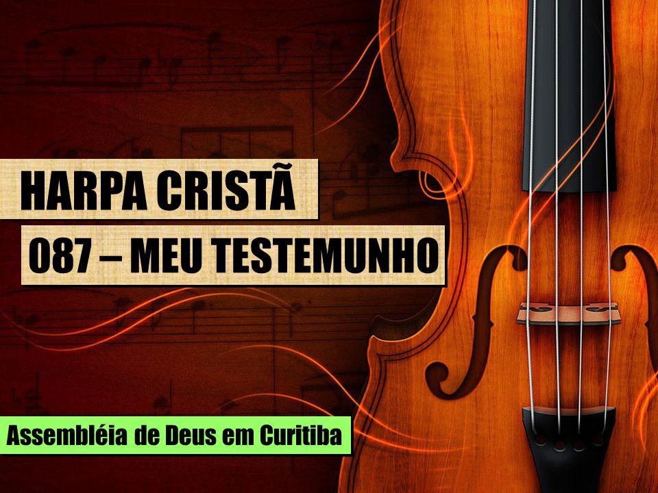 HARPA CRISTÃ 087 – MEU TESTEMUNHO Assembléia de Deus em Curitiba